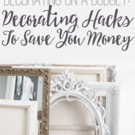 Decorating on a Budget: Decorating Hacks To Save You Money