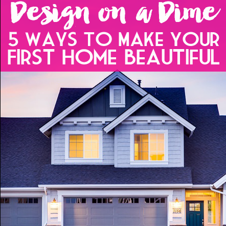 Design on a dime five ways to make your first home beautiful for Decor on a dime