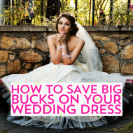 How to Save Big Bucks on Your Wedding Dress