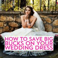 How to Save Big Bucks on Your Wedding Dress