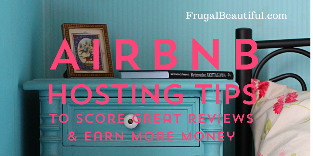 Airbnb Hosting Tips Score Great Reviews Amp Earn More Income