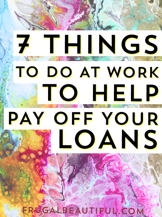 Even with a regular job, it can be challenging to pay off your loans. But when you consider these 7 things to do at work to help with that, there's hope!