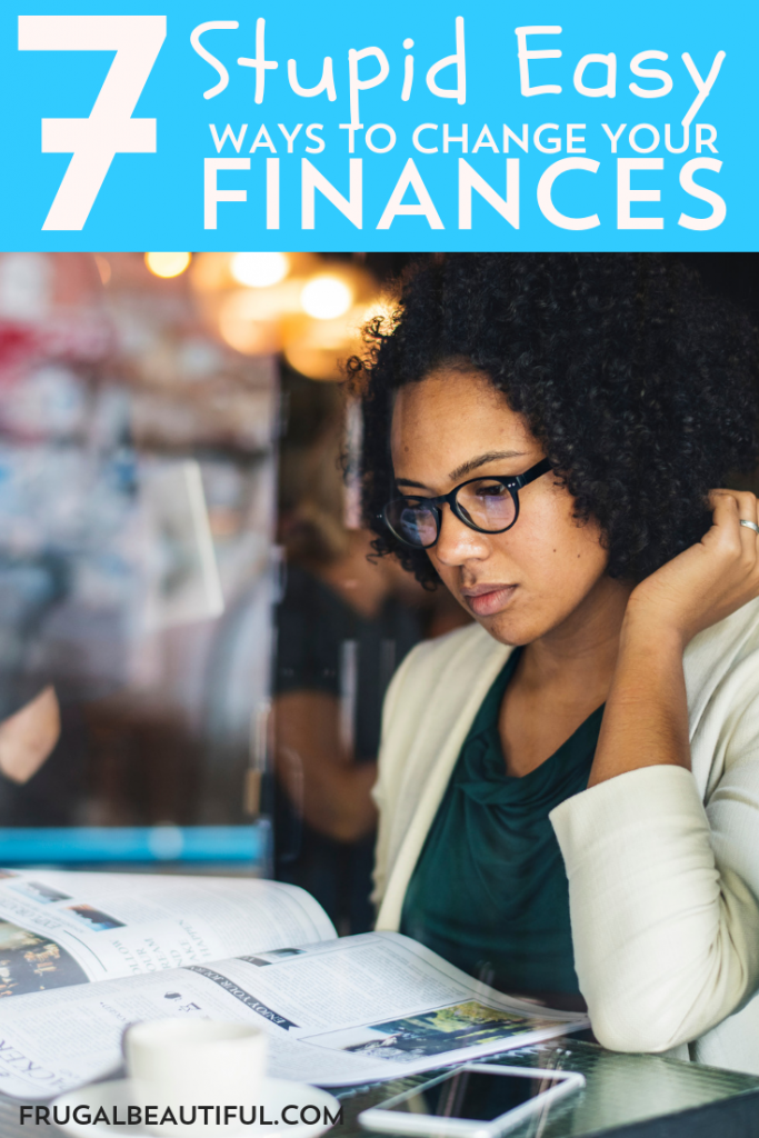 We've created a list of 7 stupid easy ways to change your finances. Each option is a simple and fast way to start on the path to financial health.